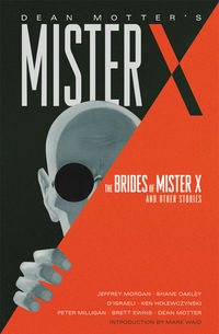Dean Motter's Mister X: The Brides of Mister X and Other Stories HC