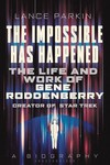 Impossible Has Happened Life & Work Of Gene Roddenberry SC (