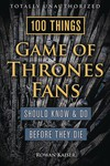 100 Things Game Of Thrones Fans Should Know Do Before Die SC
