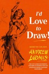 Andrew Loomis Id Love To Draw HC