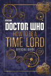 Doctor Who Official Guide How To Be a Time Lord HC