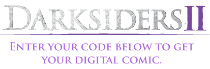 DarkSiders II - Enter your code below to get your digital comic.
